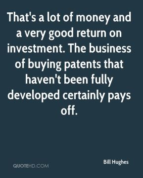 That's a lot of money and a very good return on investment. The business of buying patents that haven't been fully developed certainly pays off.