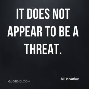 It does not appear to be a threat.