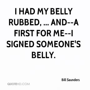 I had my belly rubbed, ... And--a first for me--I signed someone's belly.