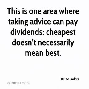 Bill Saunders - This is one area where taking advice can pay dividends: cheapest doesn't necessarily mean best.