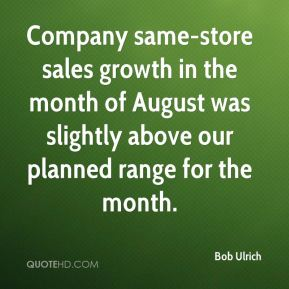 Bob Ulrich - Company same-store sales growth in the month of August was slightly above our planned range for the month.