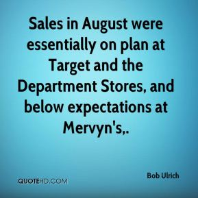 Bob Ulrich - Sales in August were essentially on plan at Target and the Department Stores, and below expectations at Mervyn's.