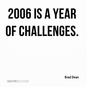 Brad Dean - 2006 is a year of challenges.