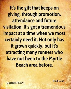 Brad Dean - It's the gift that keeps on giving, through promotion, attendance and future visitation. It's got a tremendous impact at a time when we most certainly need it. Not only has it grown quickly, but it's attracting many runners who have not been to the Myrtle Beach area before.