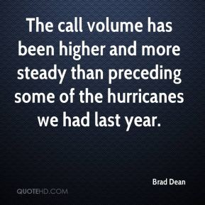 Brad Dean - The call volume has been higher and more steady than preceding some of the hurricanes we had last year.