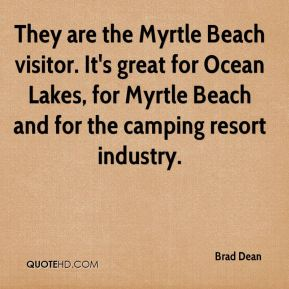 Brad Dean - They are the Myrtle Beach visitor. It's great for Ocean Lakes, for Myrtle Beach and for the camping resort industry.
