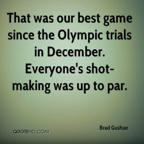 Brad Gushue - That was our best game since the Olympic trials in December. Everyone's shot-making was up to par.