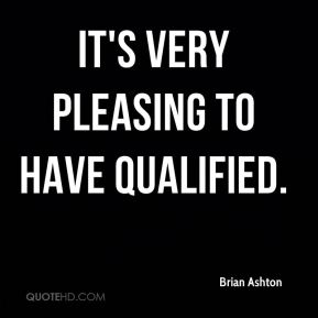 It's very pleasing to have qualified.