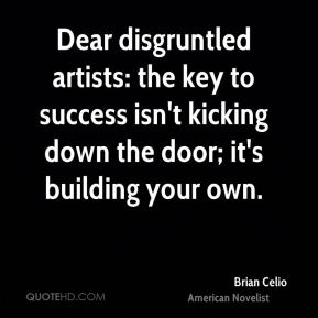 Dear disgruntled artists: the key to success isn't kicking down the door; it's building your own.