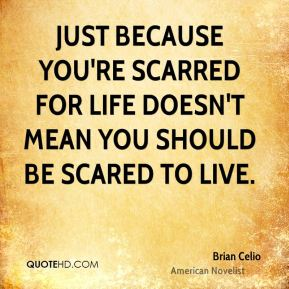 Brian Celio - Just because you're scarred for life doesn't mean you should be scared to live.