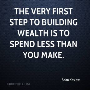 The very first step to building wealth is to spend less than you make.