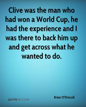 Clive was the man who had won a World Cup, he had the experience and I was there to back him up and get across what he wanted to do.