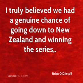 I truly believed we had a genuine chance of going down to New Zealand and winning the series.