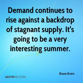 Demand continues to rise against a backdrop of stagnant supply. It's going to be a very interesting summer.