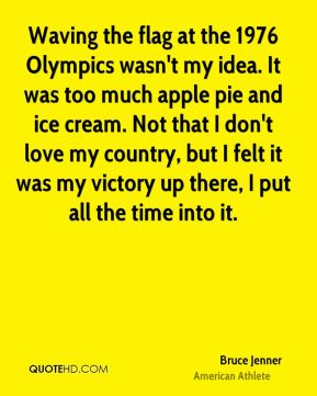 Ice T Quotes About Love : ... flag at the 1976 Olympics wasnt my ide by Bruce Jenner @ Like Success