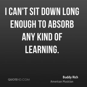 I can't sit down long enough to absorb any kind of learning.