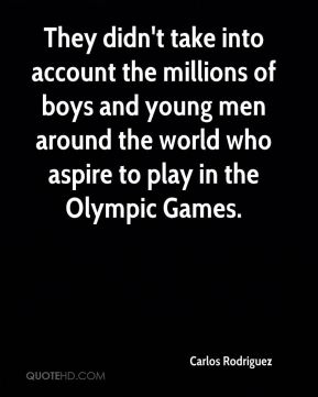 They didn't take into account the millions of boys and young men around the world who aspire to play in the Olympic Games.