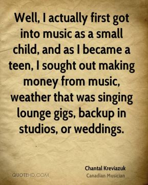 Well, I actually first got into music as a small child, and as I became a teen, I sought out making money from music, weather that was singing lounge gigs, backup in studios, or weddings.