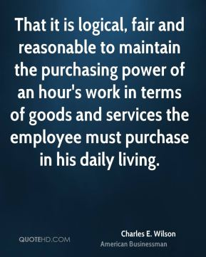 That it is logical, fair and reasonable to maintain the purchasing power of an hour's work in terms of goods and services the employee must purchase in his daily living.