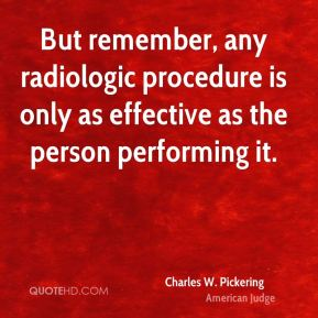 But remember, any radiologic procedure is only as effective as the person performing it.