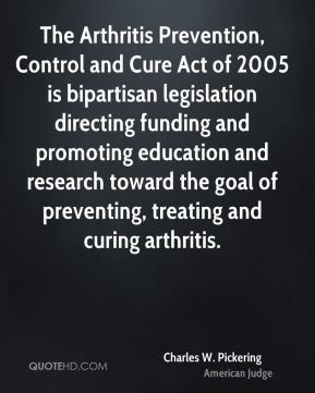 The Arthritis Prevention, Control and Cure Act of 2005 is bipartisan legislation directing funding and promoting education and research toward the goal of preventing, treating and curing arthritis.