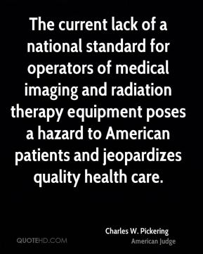The current lack of a national standard for operators of medical imaging and radiation therapy equipment poses a hazard to American patients and jeopardizes quality health care.