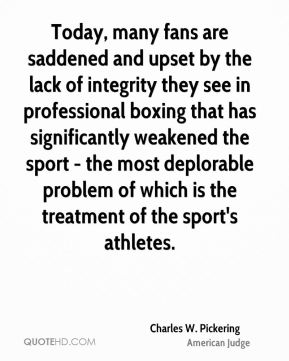 Today, many fans are saddened and upset by the lack of integrity they see in professional boxing that has significantly weakened the sport - the most deplorable problem of which is the treatment of the sport's athletes.
