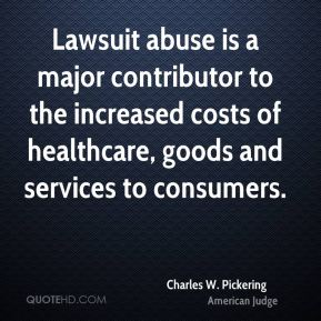 Lawsuit abuse is a major contributor to the increased costs of healthcare, goods and services to consumers.