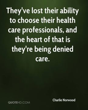 They've lost their ability to choose their health care professionals, and the heart of that is they're being denied care.
