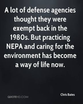 Chris Bates - A lot of defense agencies thought they were exempt back in the 1980s. But practicing NEPA and caring for the environment has become a way of life now.
