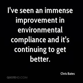 I've seen an immense improvement in environmental compliance and it's continuing to get better.