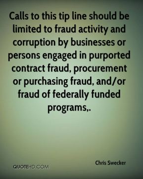 Calls to this tip line should be limited to fraud activity and corruption by businesses or persons engaged in purported contract fraud, procurement or purchasing fraud, and/or fraud of federally funded programs.