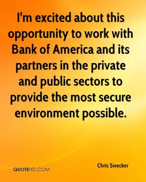 I'm excited about this opportunity to work with Bank of America and its partners in the private and public sectors to provide the most secure environment possible.