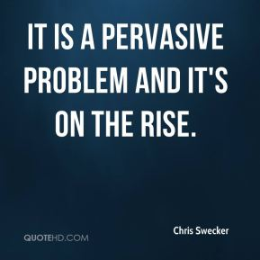 Chris Swecker - It is a pervasive problem and it's on the rise.
