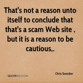 That's not a reason unto itself to conclude that that's a scam Web site , but it is a reason to be cautious.