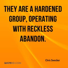 Chris Swecker - They are a hardened group, operating with reckless abandon.