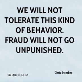 Chris Swecker - We will not tolerate this kind of behavior. Fraud will not go unpunished.