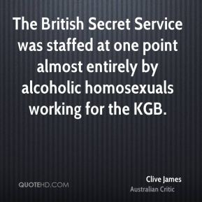 The British Secret Service was staffed at one point almost entirely by alcoholic homosexuals working for the KGB.