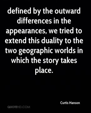 Curtis Hanson - defined by the outward differences in the appearances, we tried to extend this duality to the two geographic worlds in which the story takes place.