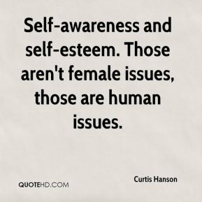 Curtis Hanson - Self-awareness and self-esteem. Those aren't female issues, those are human issues.