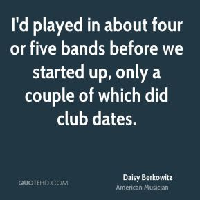 I'd played in about four or five bands before we started up, only a couple of which did club dates.
