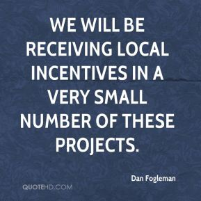 We will be receiving local incentives in a very small number of these projects.