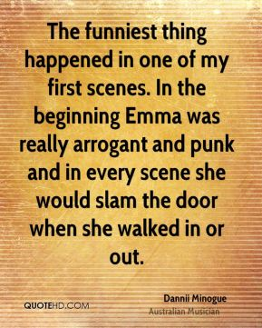 The funniest thing happened in one of my first scenes. In the beginning Emma was really arrogant and punk and in every scene she would slam the door when she walked in or out.