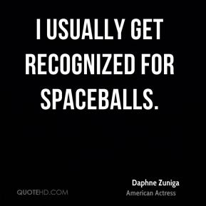 I usually get recognized for Spaceballs.
