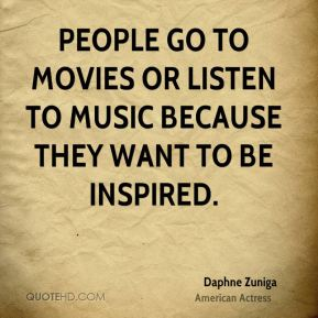 People go to movies or listen to music because they want to be inspired.