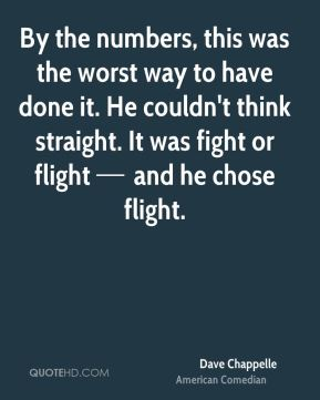 By the numbers, this was the worst way to have done it. He couldn't think straight. It was fight or flight — and he chose flight.