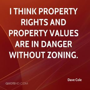 Dave Cole - I think property rights and property values are in danger without zoning.