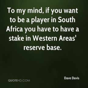 Dave Davis - To my mind, if you want to be a player in South Africa you have to have a stake in Western Areas' reserve base.