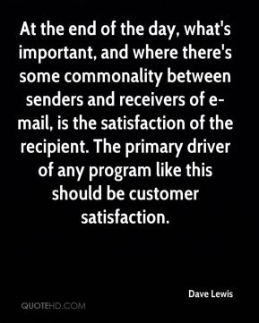 Dave Lewis - At the end of the day, what's important, and where there's some commonality between senders and receivers of e-mail, is the satisfaction of the recipient. The primary driver of any program like this should be customer satisfaction.