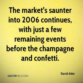 The market's saunter into 2006 continues, with just a few remaining events before the champagne and confetti.